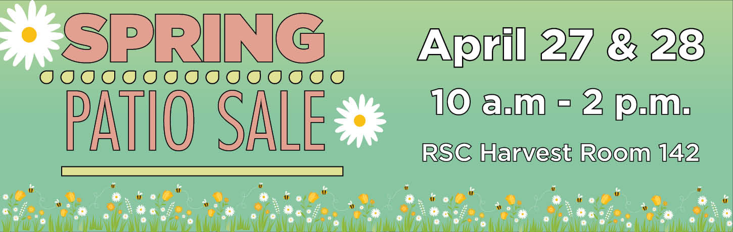 Spring Patio Sale. April 27-28 from 10am-2pm in RSC Harvest Room 142