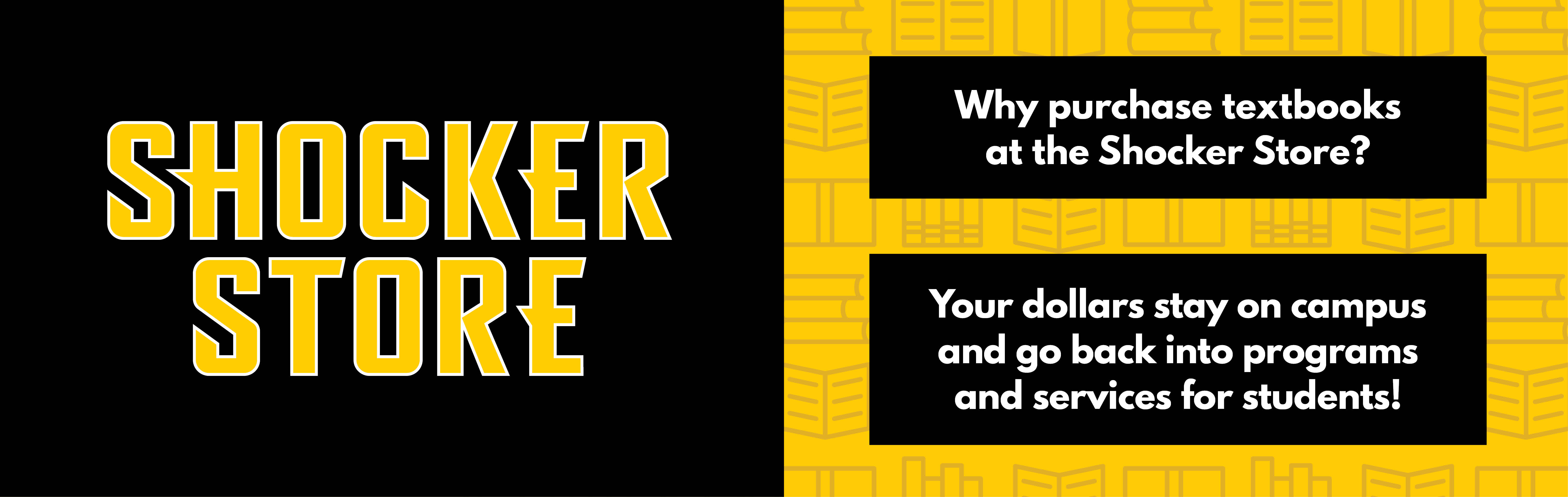Why purchase textbooks at the Shocker Store? Your dollars stay on campus and go back into programs and services for students!