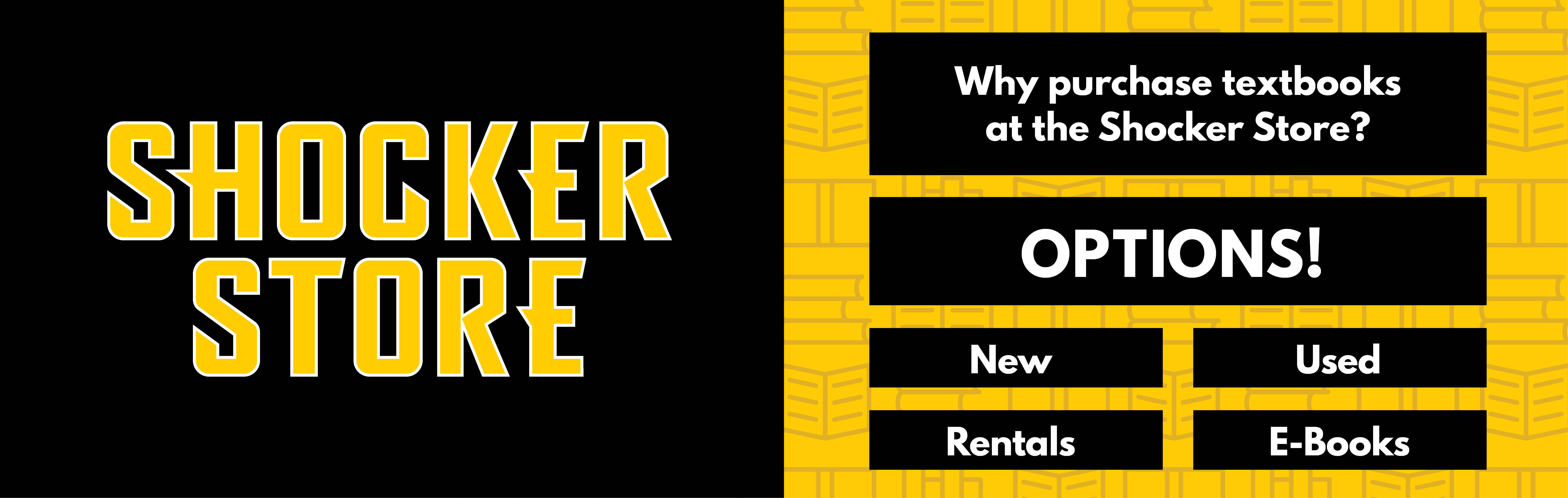 Why purchase textbooks at the Shocker Store? Options! New, Used, Rentals, E-books.